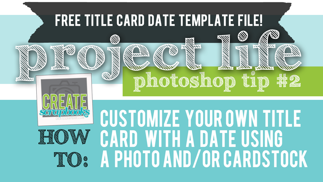 FREE printables from CreateScrapbooks.com 4x6 project life date photo title cards photoshop pse elements tutorial scrapbooking