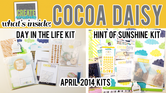 http://youtu.be/2nyT0rPnl1I What's Inside VIDEO: Cocoa Daisy HINT OF SUNSHINE & DAY IN THE LIFE APRIL 2014 Kits with Exclusives!